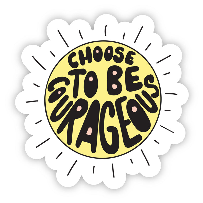 Choose To Be Courageous Sun Sticker