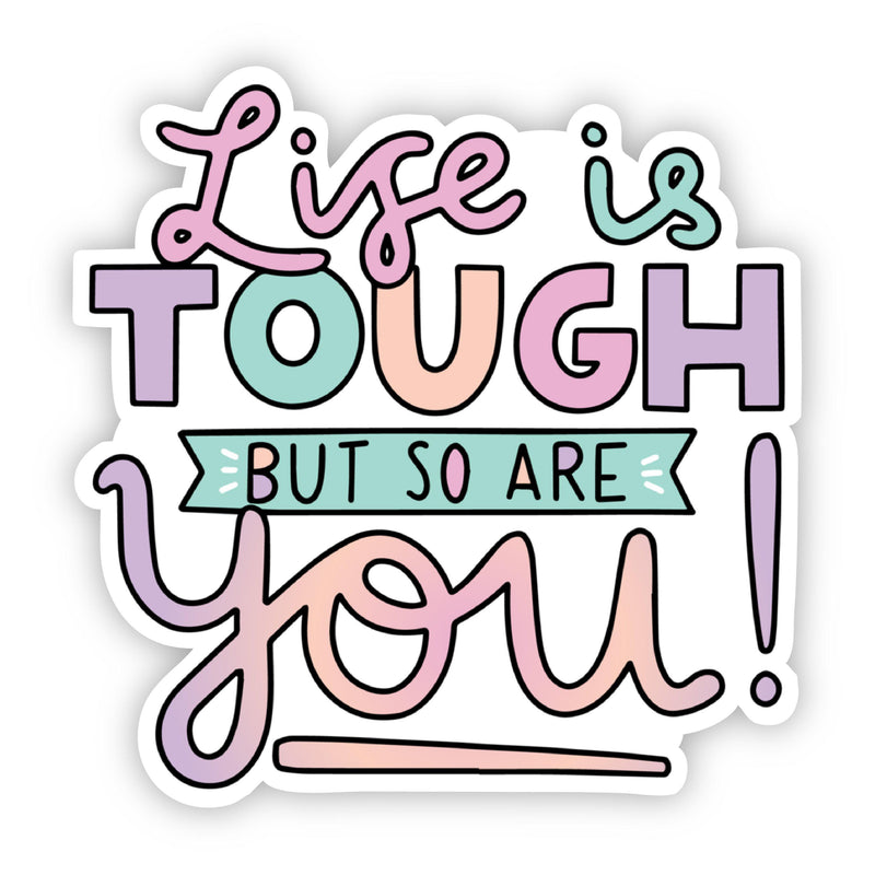 Life is Tough But So Are You! Lettering Sticker