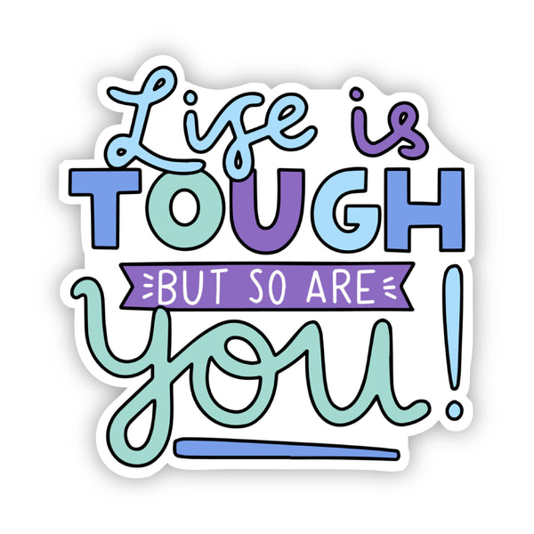 Life is Tough But So Are You! Multi Color Sticker