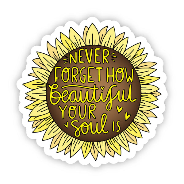 Never Forget How Beautiful Your Soul Is - Yellow Sunflower Sticker
