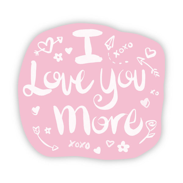 I Love You More Pink Sticker
