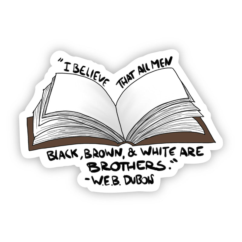 """I Believe That All Men Black, Brown, & White are Brothers"" W.E.B. Dubois Sticker"