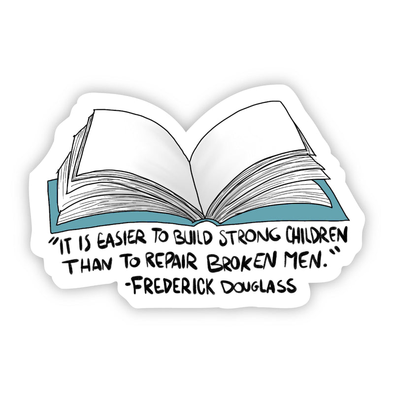 """It is Easier to Build Strong Children Than to Repair Broken Men"" Frederick Douglass Sticker"