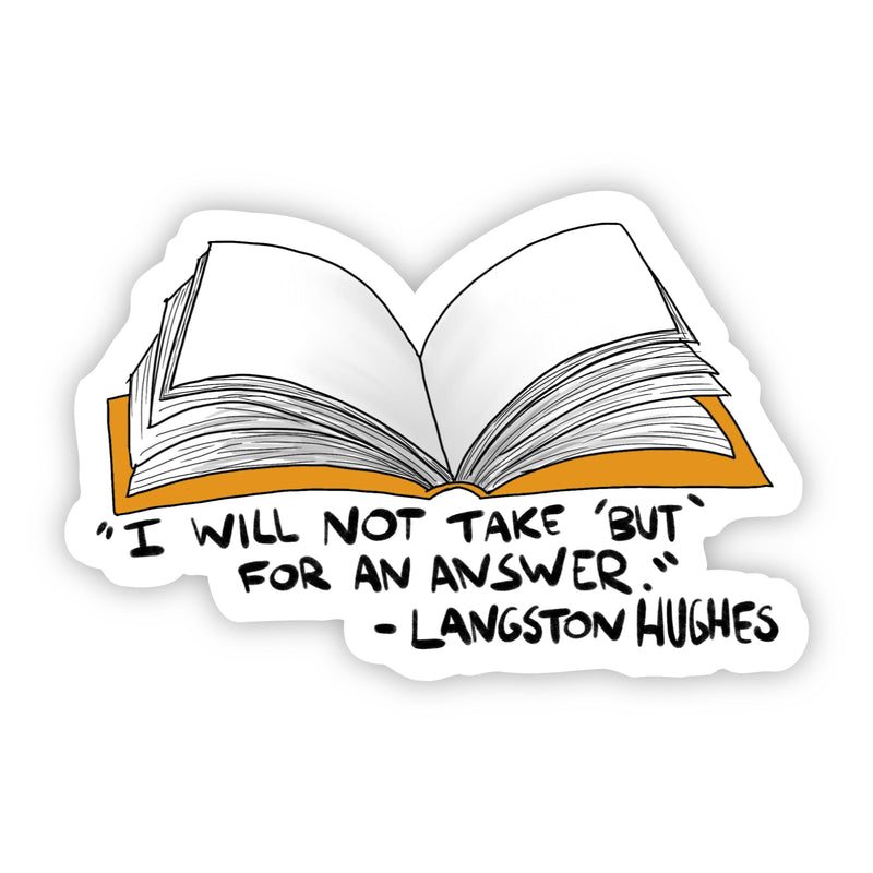"""I Will Not Take 'But' For an Answer"" Langston Hughes Sticker"