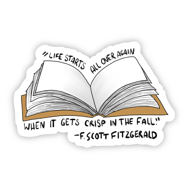 """Life Starts All Over Again When it gets Crisp in the Fall"" F. Scott Fitzgerald Sticker"