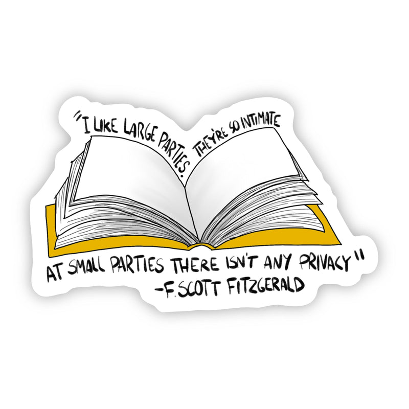 """I Like Large Parties. They're so Intimate. At Small Parties There isn't any Privacy"" F. Scott Fitzgerald Sticker"
