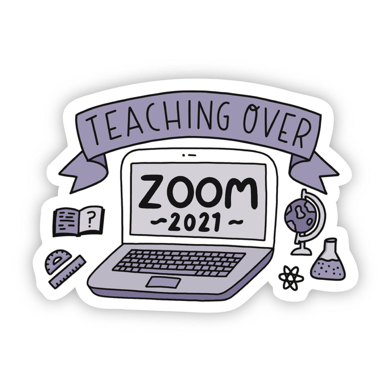 Teaching Over Zoom 2021 Sticker