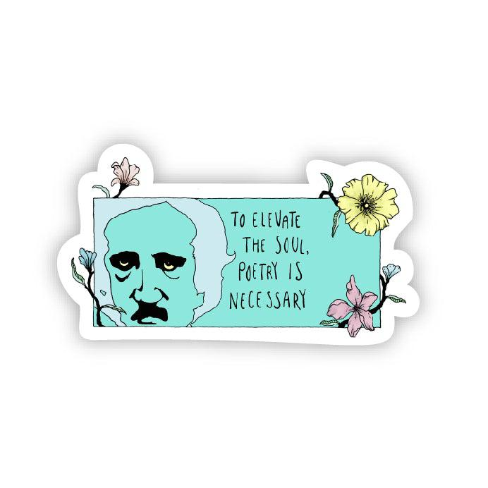 To elevate the soul, poetry is necessary (Edgar Allan Poe Sticker)