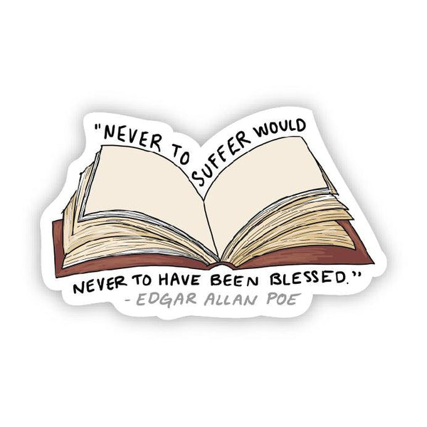 Never to suffer would never to have been blessed (Edgar Allan Poe Sticker)