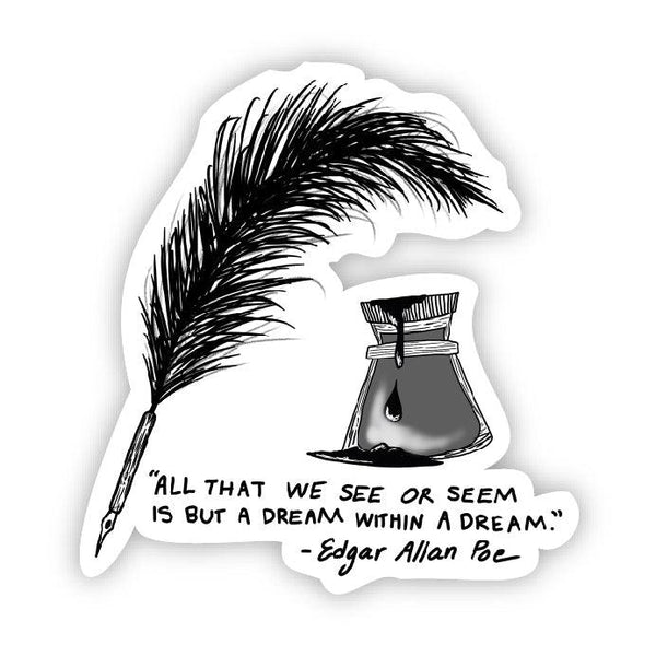 All that we see or seem is but a dream within a dream ink and quill (Edgar Allan Poe Sticker)