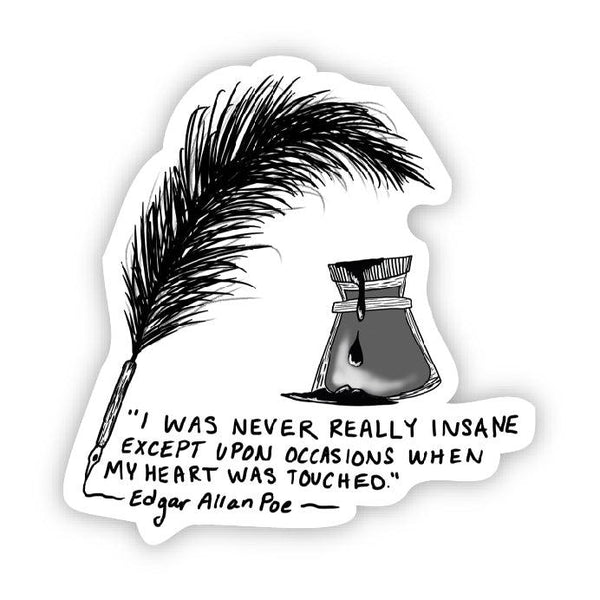 I was never really insane except upon occasions when my heart was touched (Edgar Allan Poe Sticker)