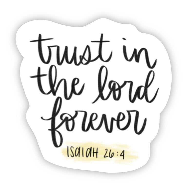 trust in the lord forever - Isaiah 26:4