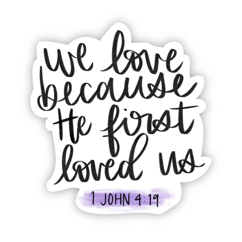 we love because he first loved us - 1 John 4:19