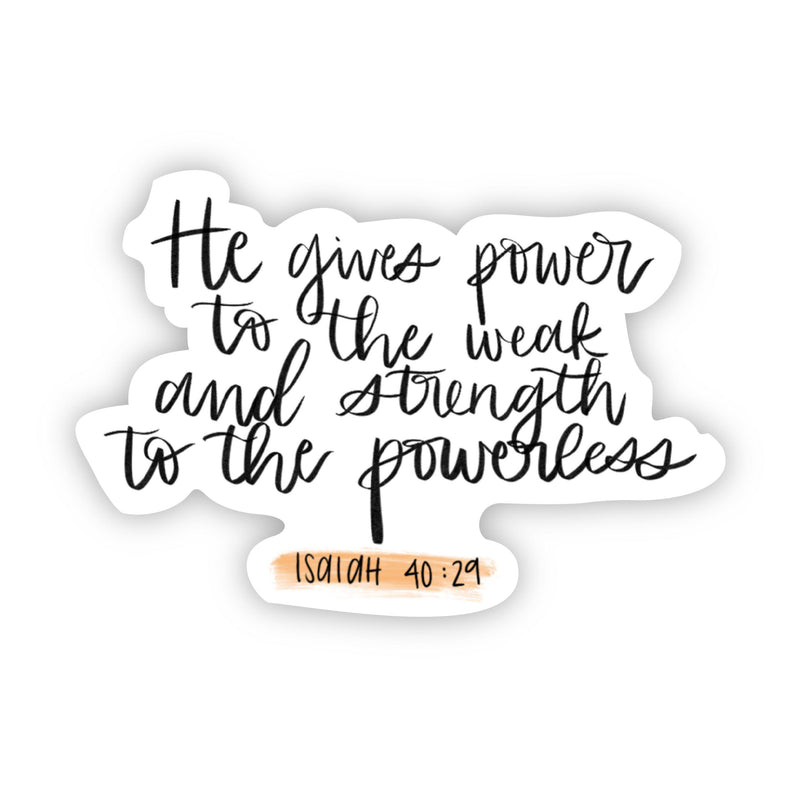 He gives power to the weak and strength to the powerless (bible sticker)