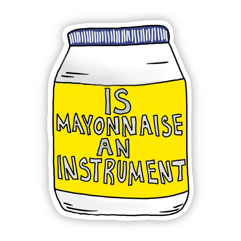 Is Mayonnaise An Instrument Sticker