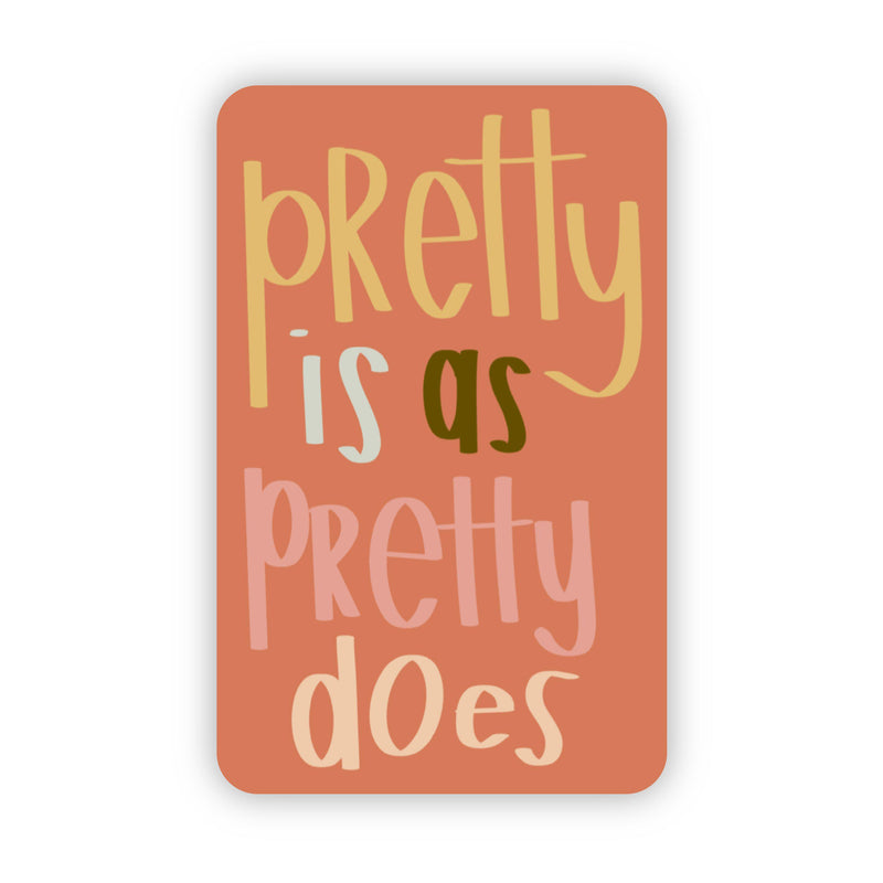 Prettyy is as Pretty Does Sticker
