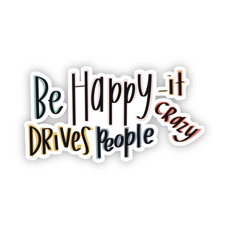 Be Happy - It Drives People Crazy Sticker