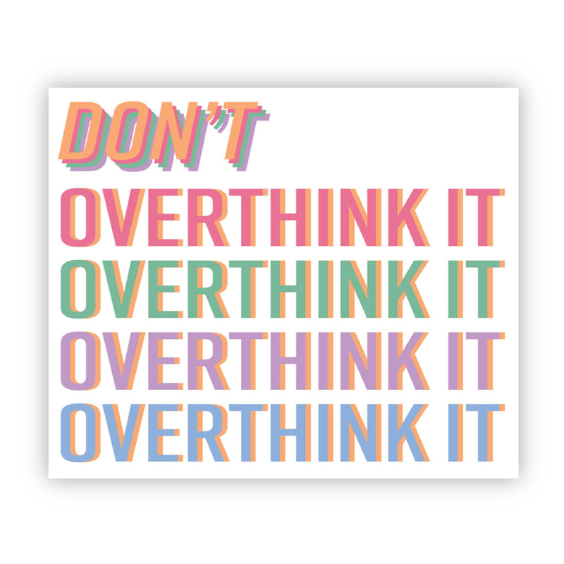 Don't Overthink It Multicolor Sticker