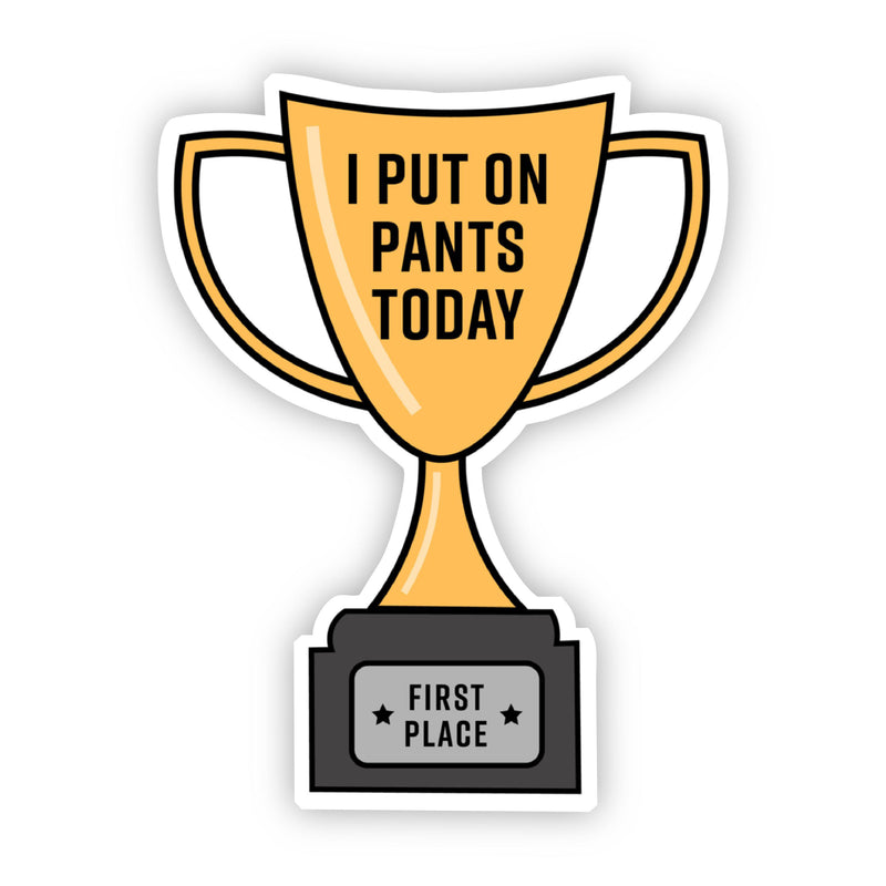 I Put on Pants Today Trophy Sticker
