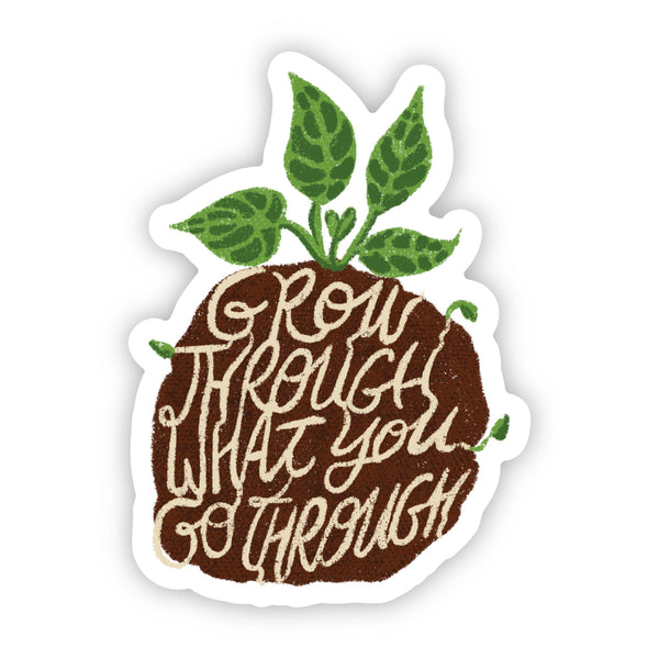 Grow Through What You Go Through Soil and Plant Sticker