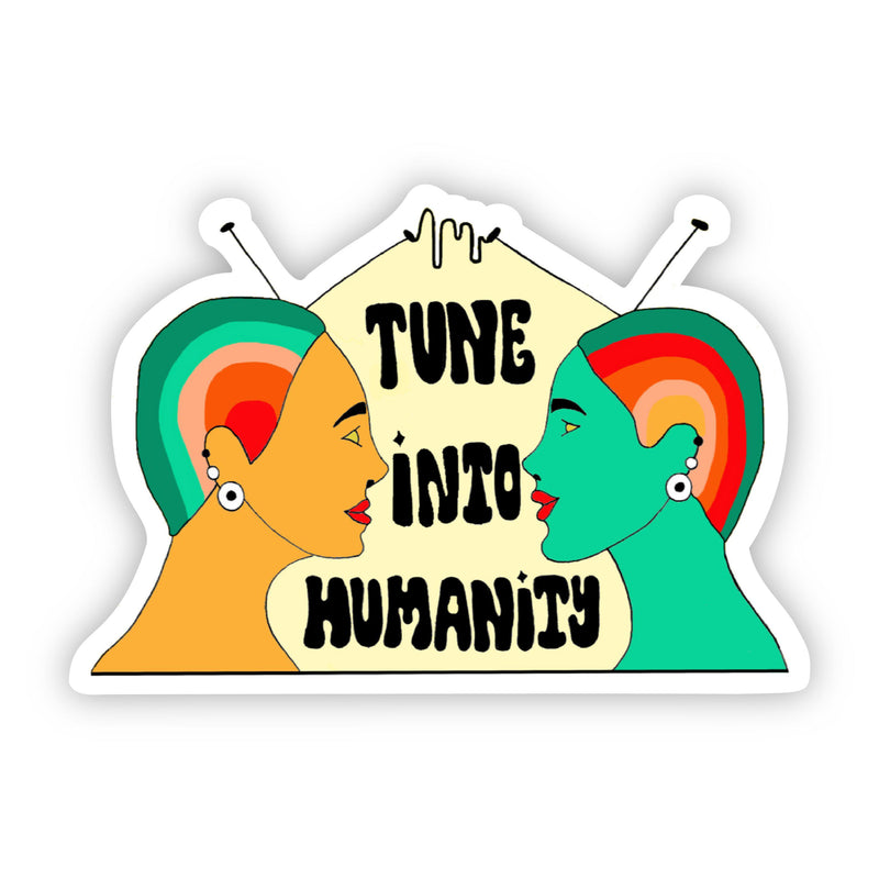 Tune Into Humanity Sticker