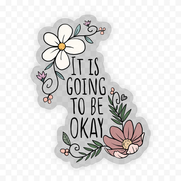 It Is Going to be Okay - Clear Sticker 1