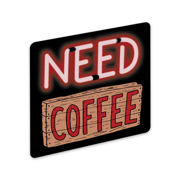 Need Coffee Sticker - Sign