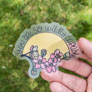 You Are so Wildly Capable - Clear Sticker