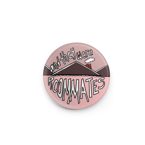 and... they were roommates - button pin
