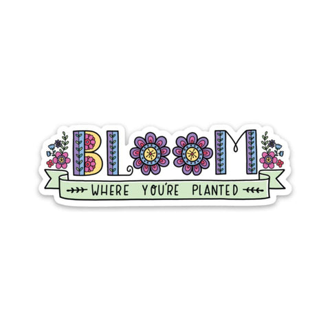 Bloom where you're planted sticker