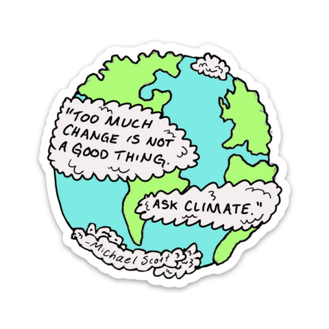 Too much change is not a good thing - ask the climate - Office Sticker