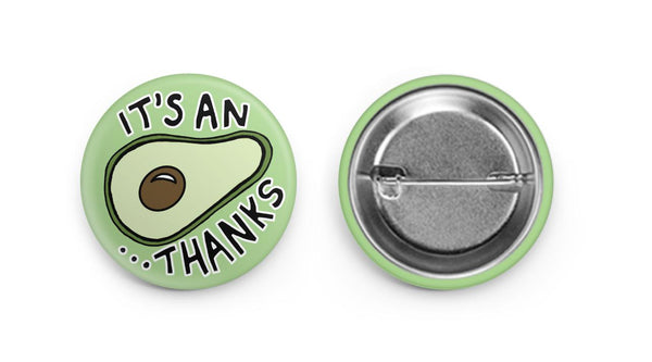it's an avocado thanks - button pin