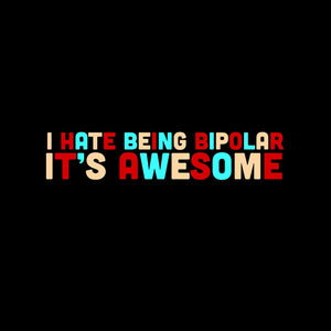 I Hate Being Bipolar It's Awesome Crewneck T-Shirt