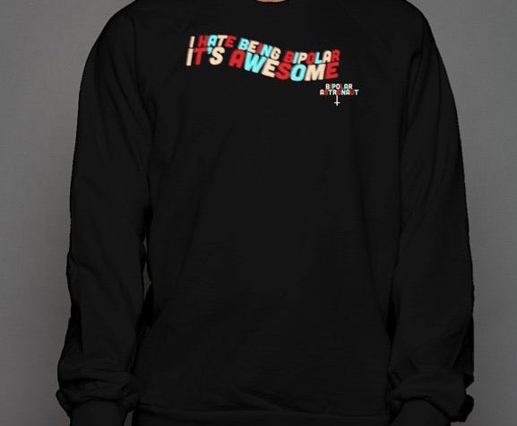 I Hate Being Bipolar It's Awesome (Experimental Style) Crewneck Sweatshirt