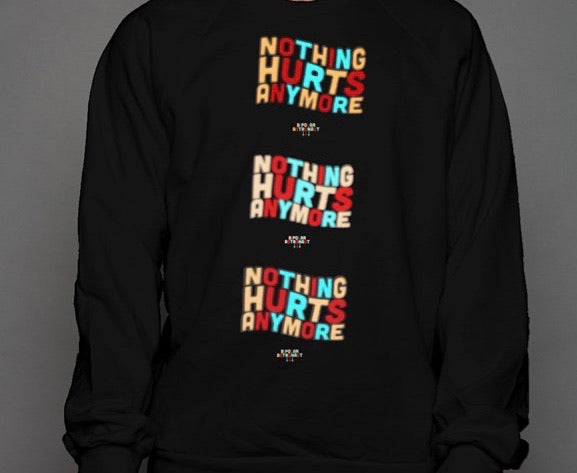 Nothing Hurts Anymore Crewneck Sweatshirt