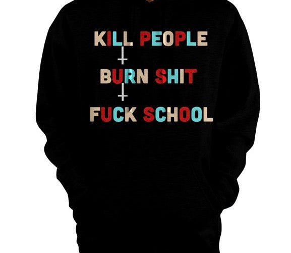 Kill People Burn Shit Fuck School Pullover Hoodie