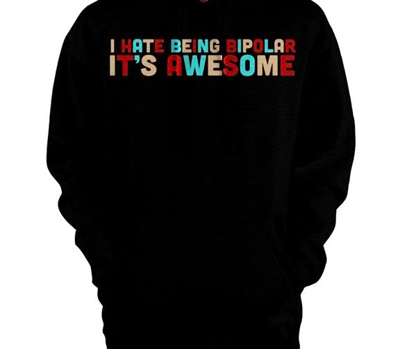 I Hate Being Bipolar It's Awesome Pullover Hoodie