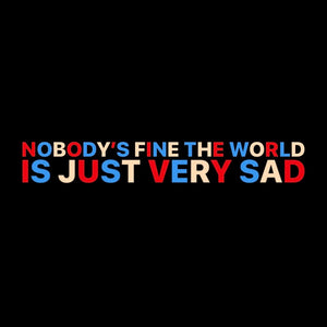 Nobody's Fine The World Is Just Very Sad Pullover Hoodie