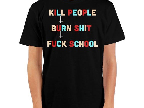 Kill People Burn Shit Fuck School Crewneck T-Shirt