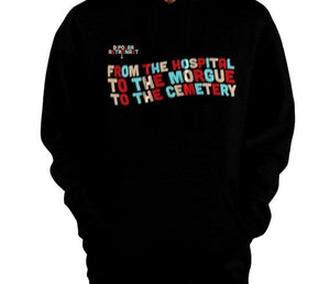From The Hospital To The Morgue To The Cemetery Pullover Hoodie