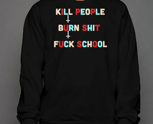 Kill People Burn Shit Fuck School Crewneck Sweatshirt