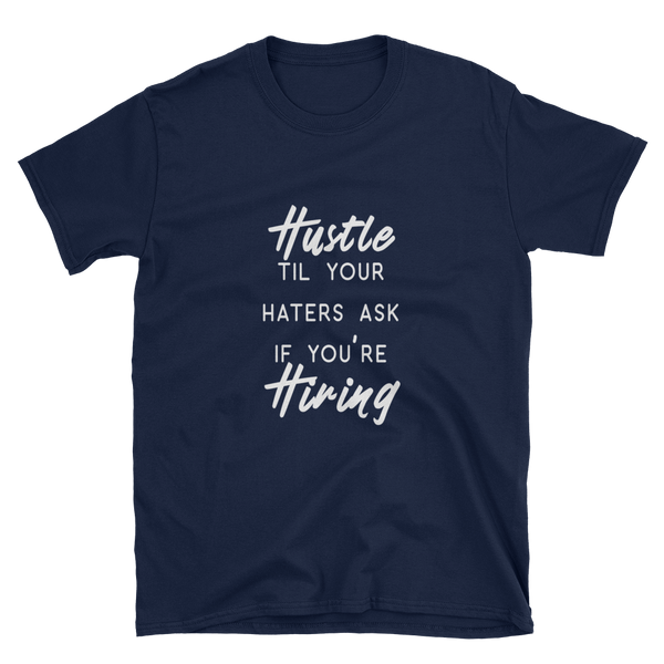 Hustle til your haters ask if you're Hiring - Short-Sleeve Unisex T-Shirt - lavished-collection