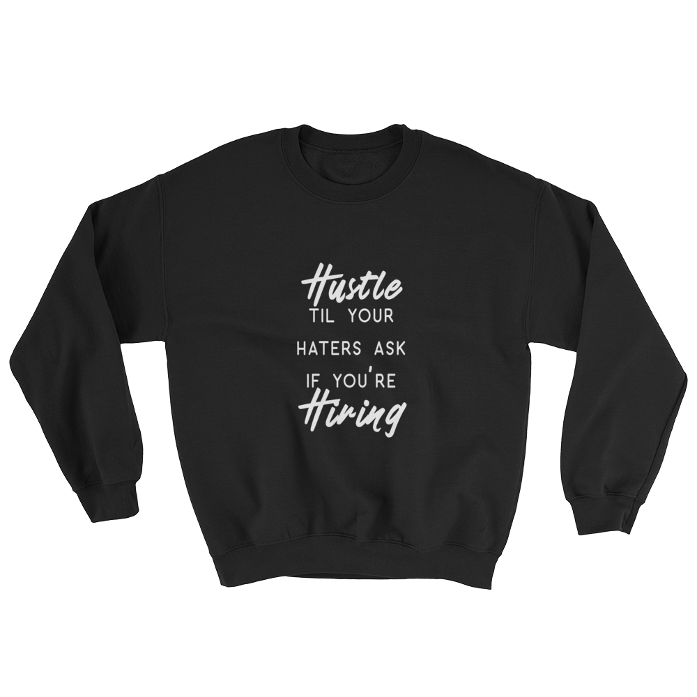 """Hustle til your haters ask if you're hiring"" Unisex Sweatshirt Apparel - Lavished Collection"