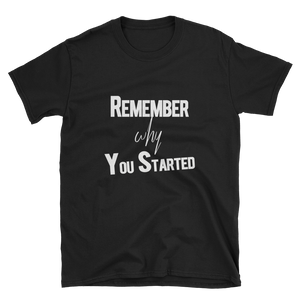"""Remember Why You Started"" Short-Sleeve Unisex T-Shirt Apparel - Lavished Collection"