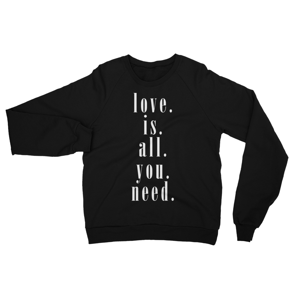 Love is all you Need -California Fleece Raglan Sweatshirt - lavished-collection
