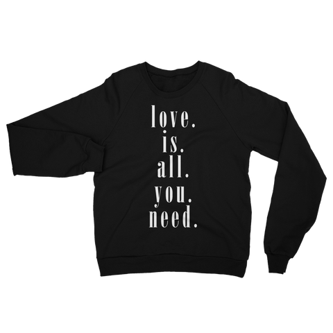Love is all you need California Fleece Raglan Sweatshirt Apparel - Lavished Collection