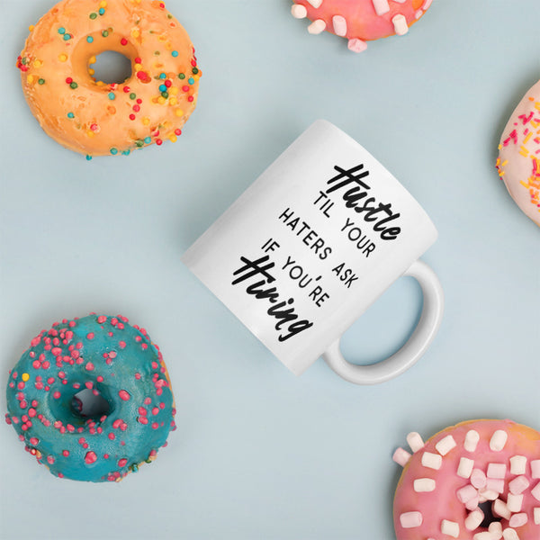 Hustle til your haters ask if you're hiring- Coffee Mug - lavished-collection