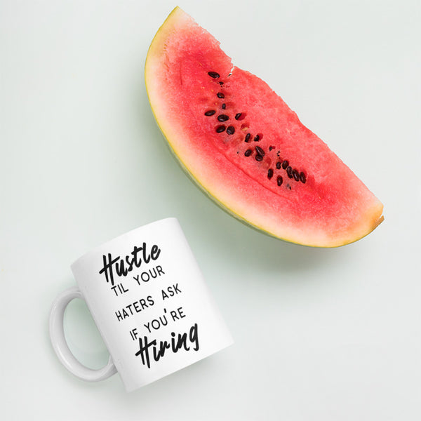 """Hustle til your haters ask if you're hiring"" Coffee Mug Home & Decor - Lavished Collection"