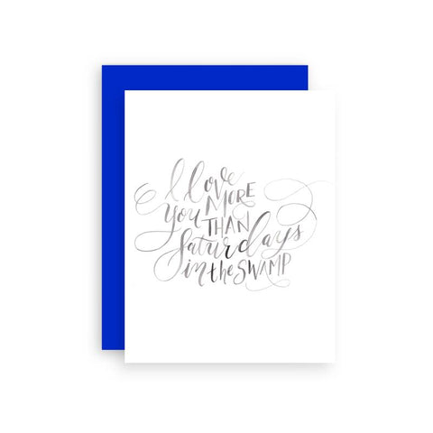 Cami Monet - I Love You More than Saturdays in the Swamp Greeting Card