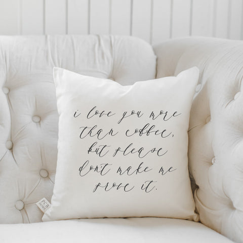 "18"" I Love You More Than Coffee Pillow Cover and Insert"